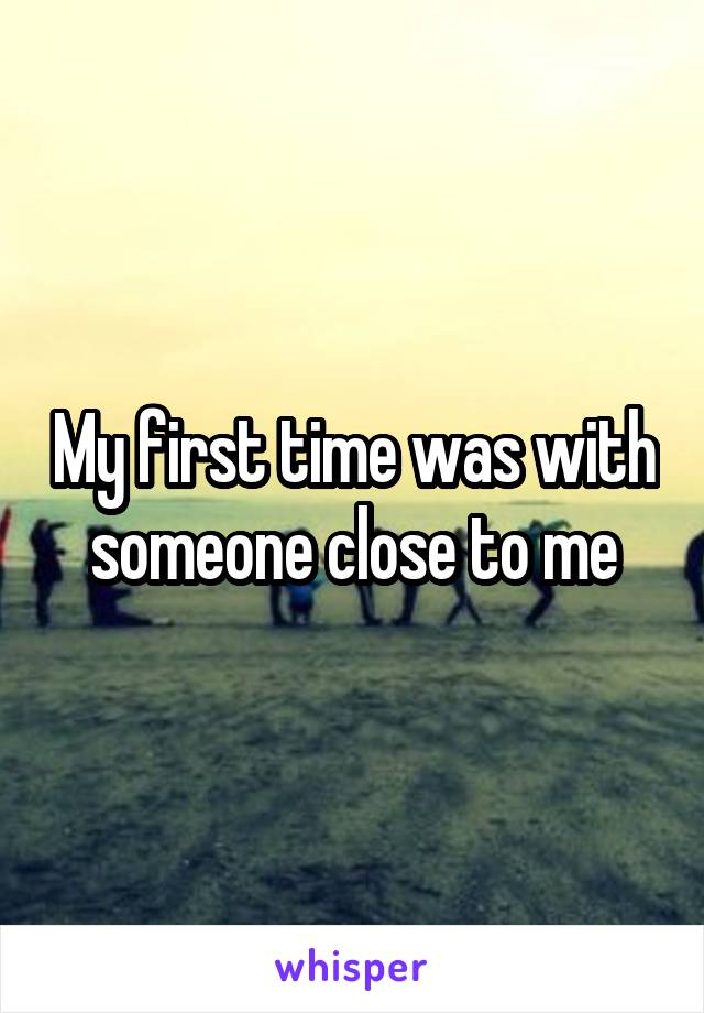 My first time was with someone close to me
