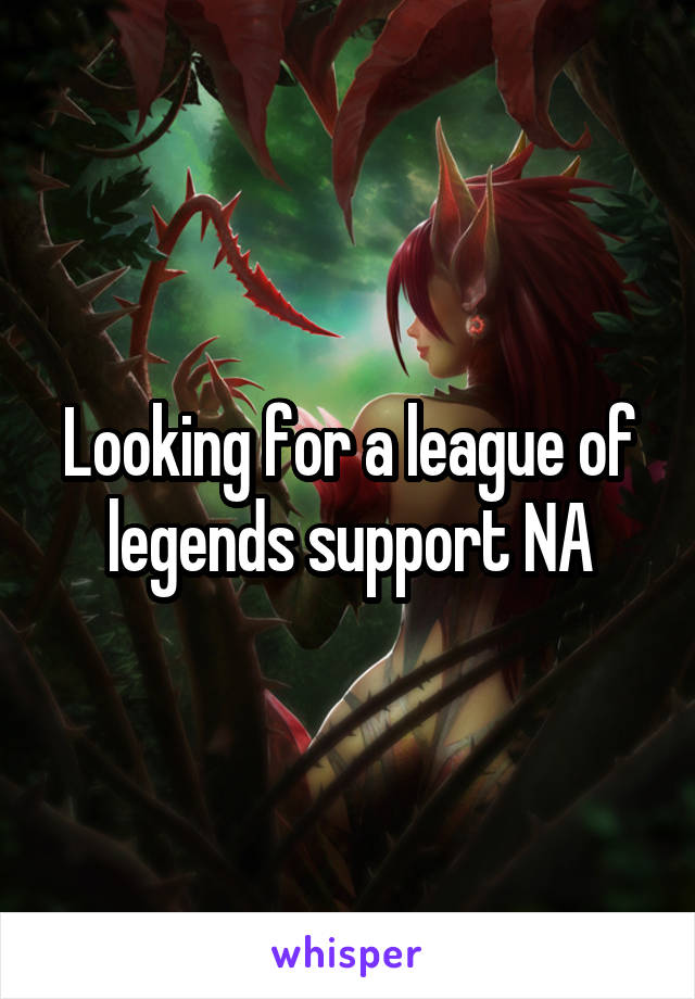 Looking for a league of legends support NA