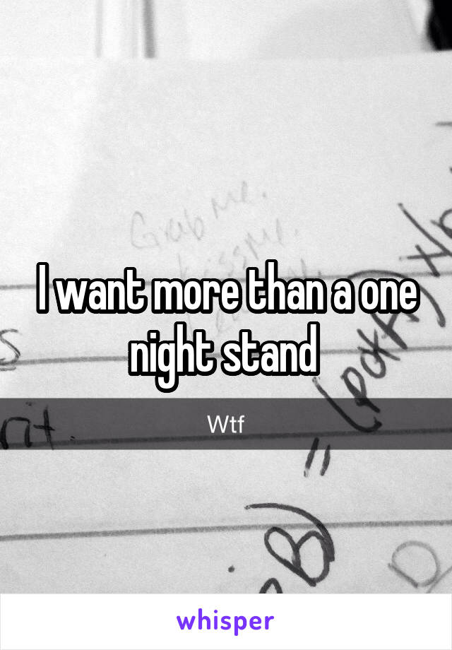 I want more than a one night stand