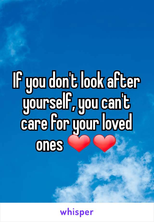 If you don't look after yourself, you can't care for your loved ones ❤❤