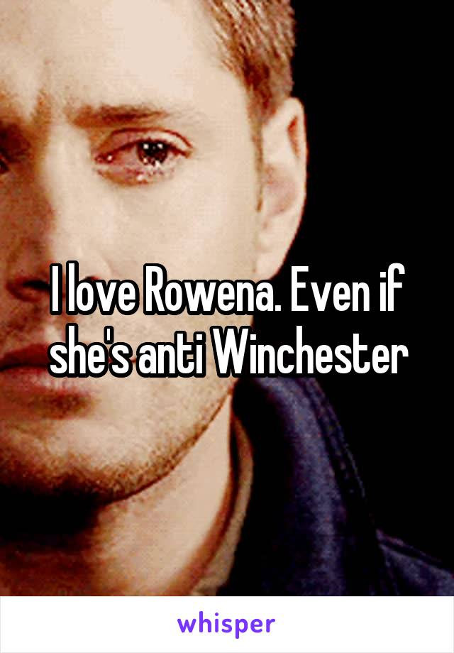I love Rowena. Even if she's anti Winchester