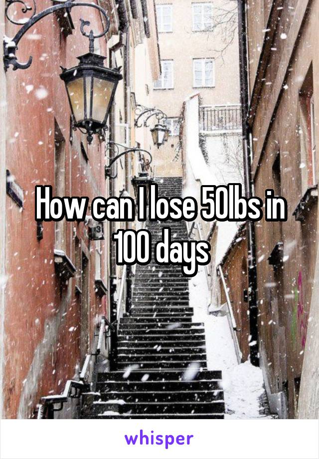 How can I lose 50lbs in 100 days