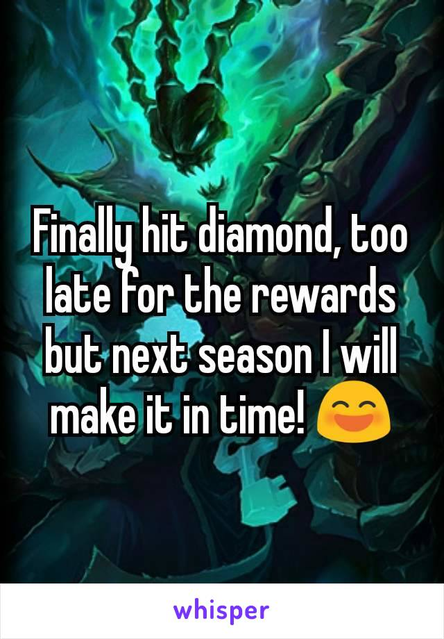 Finally hit diamond, too late for the rewards but next season I will make it in time! 😄