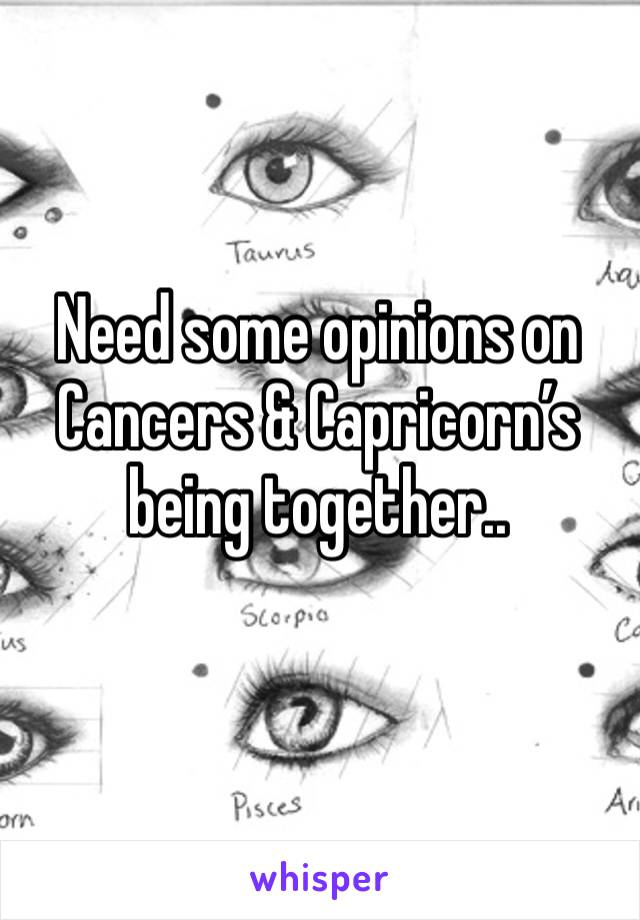 Need some opinions on Cancers & Capricorn's being together..