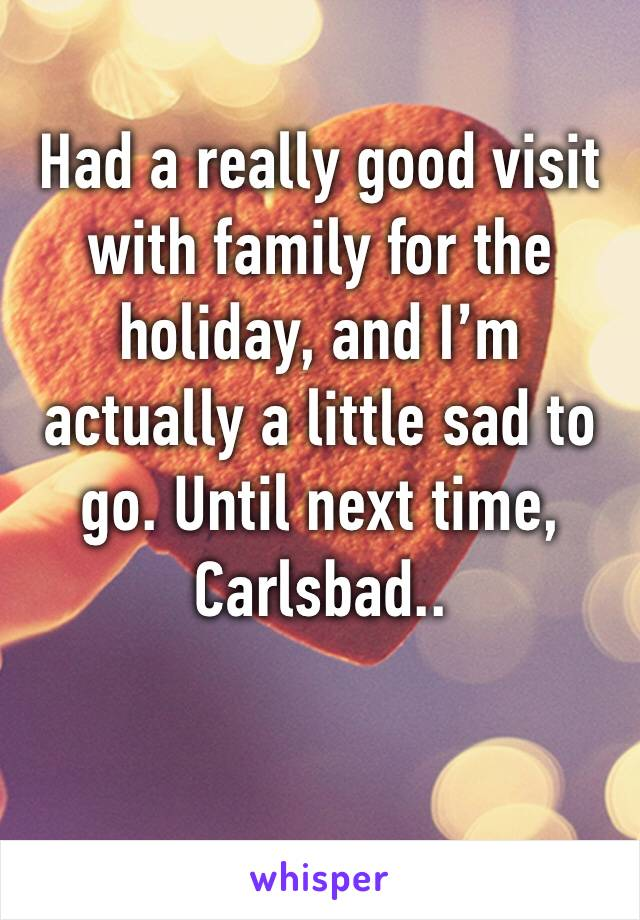 Had a really good visit with family for the holiday, and I'm actually a little sad to go. Until next time, Carlsbad..