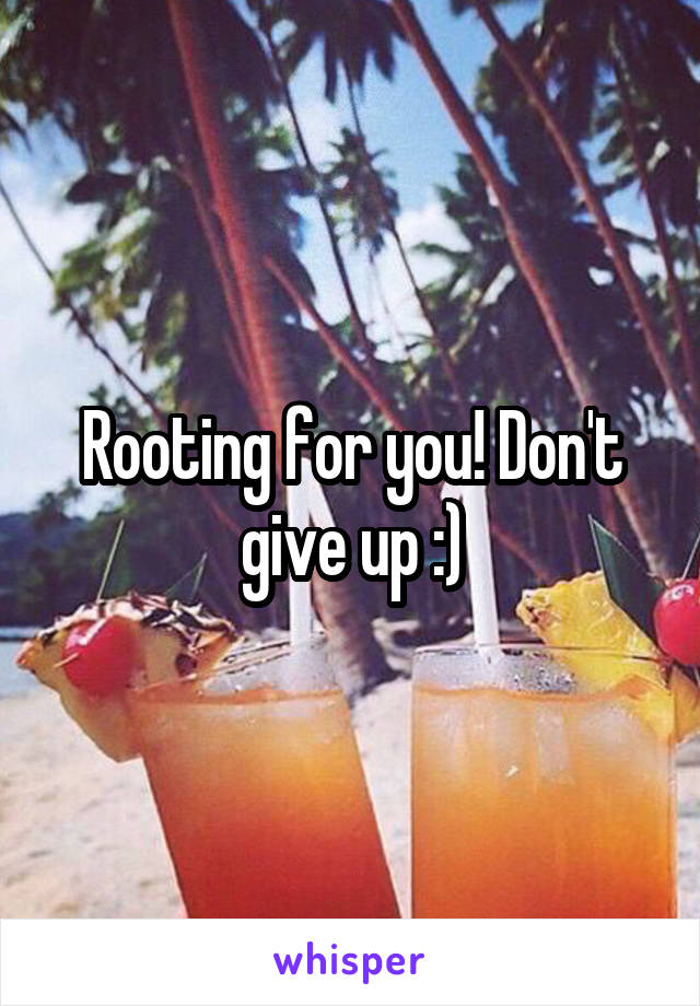 Rooting for you! Don't give up :)