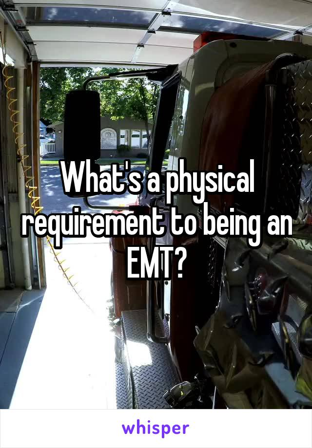 What's a physical requirement to being an EMT?