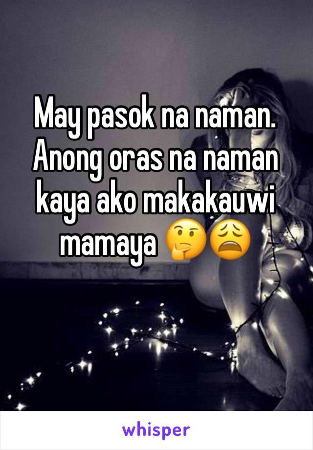 May pasok na naman.  Anong oras na naman kaya ako makakauwi mamaya 🤔😩