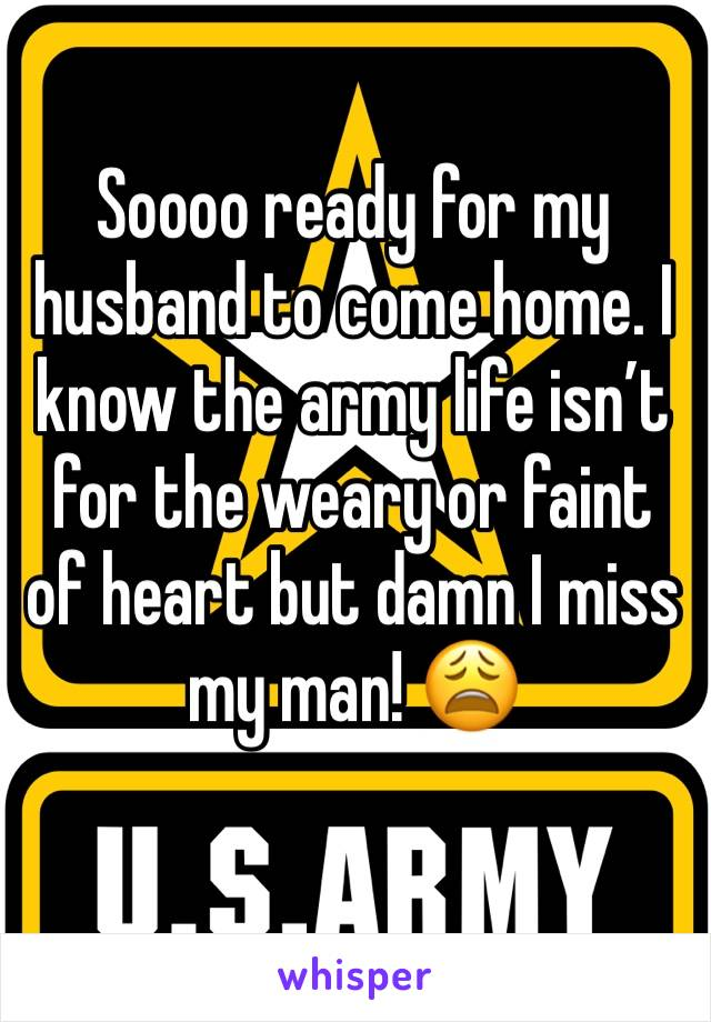 Soooo ready for my husband to come home. I know the army life isn't for the weary or faint of heart but damn I miss my man! 😩