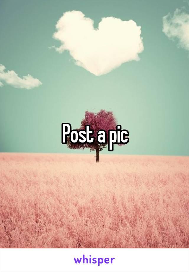 Post a pic