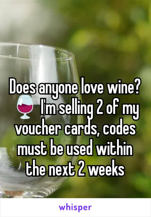 Does anyone love wine? 🍷 I'm selling 2 of my voucher cards, codes must be used within the next 2 weeks