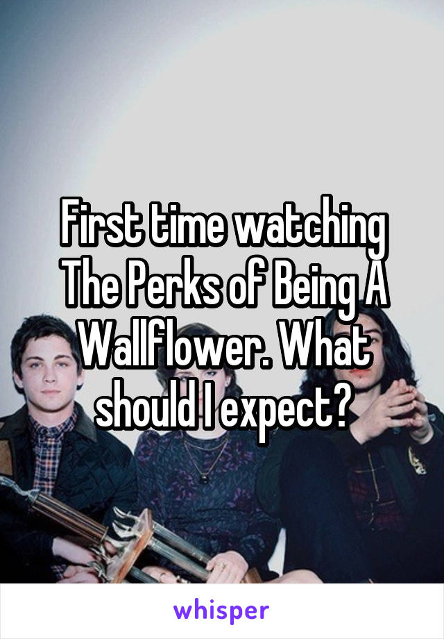 First time watching The Perks of Being A Wallflower. What should I expect?