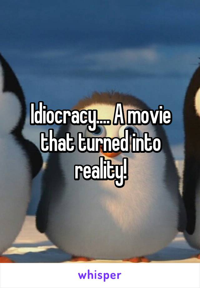 Idiocracy.... A movie that turned into reality!