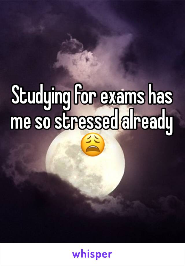 Studying for exams has me so stressed already 😩