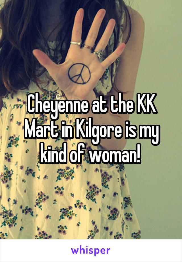 Cheyenne at the KK Mart in Kilgore is my kind of woman!