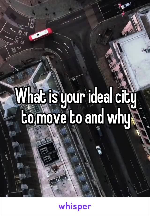 What is your ideal city to move to and why