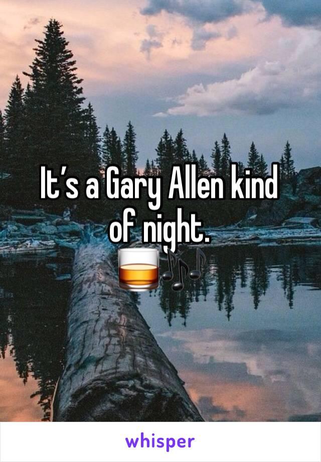 It's a Gary Allen kind of night.  🥃🎶