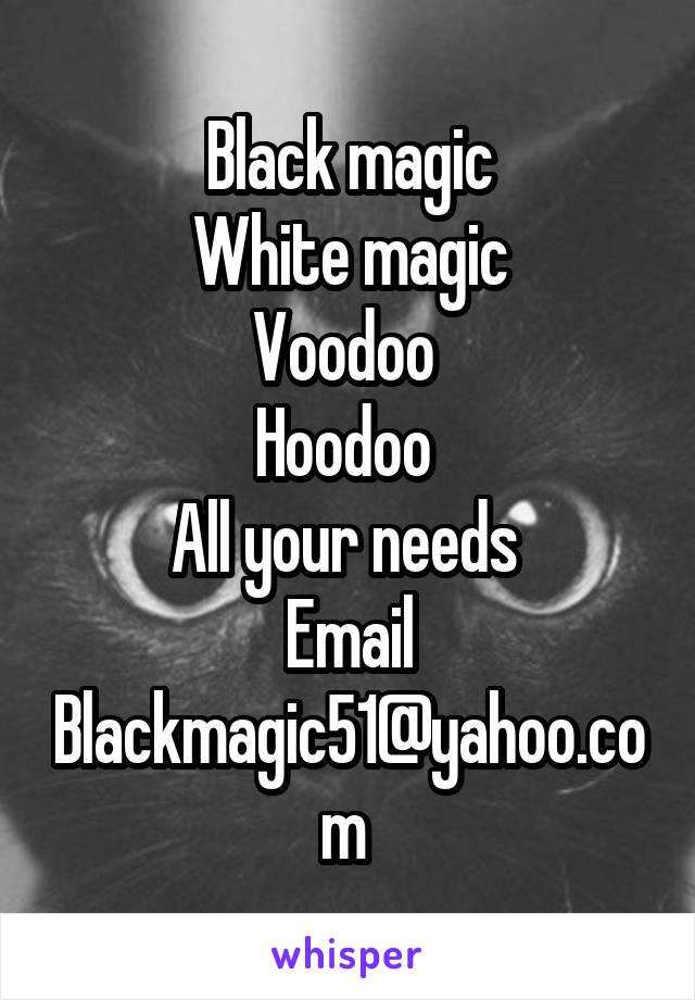 Black magic White magic Voodoo  Hoodoo  All your needs  Email Blackmagic51@yahoo.com