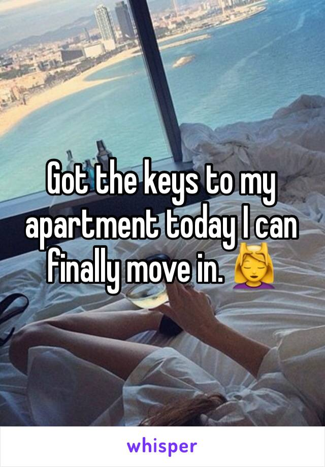Got the keys to my apartment today I can finally move in. 💆‍♀️