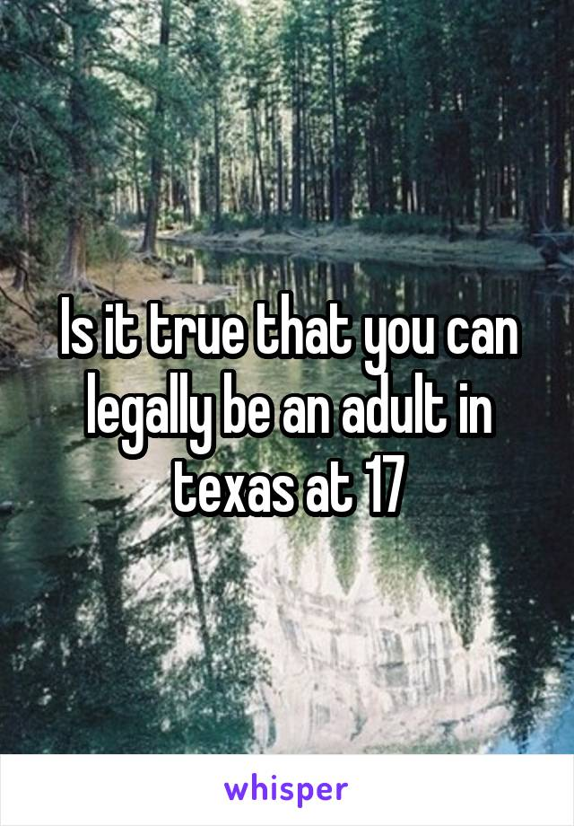 Is it true that you can legally be an adult in texas at 17