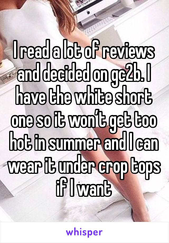 I read a lot of reviews and decided on gc2b. I have the white short one so it won't get too hot in summer and I can wear it under crop tops if I want