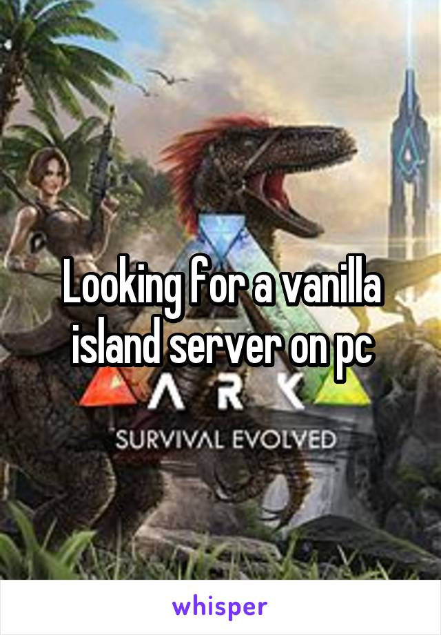 Looking for a vanilla island server on pc