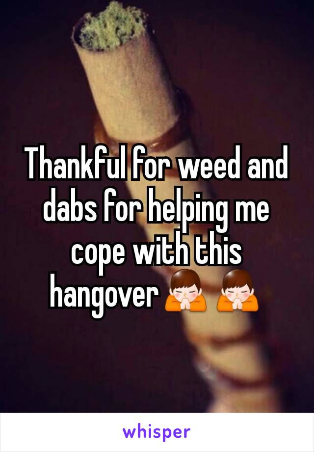 Thankful for weed and dabs for helping me cope with this hangover🙏🙏