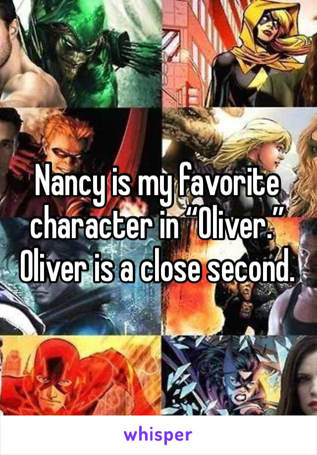 "Nancy is my favorite character in ""Oliver.""  Oliver is a close second."
