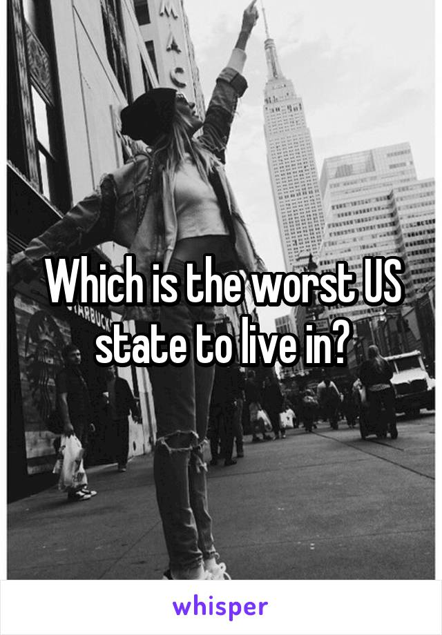 Which is the worst US state to live in?