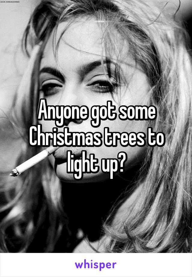 Anyone got some Christmas trees to light up?