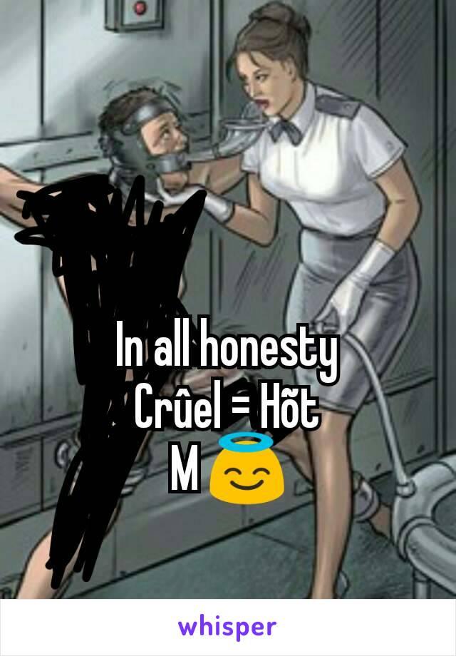 In all honesty Crûel = Hõt M 😇