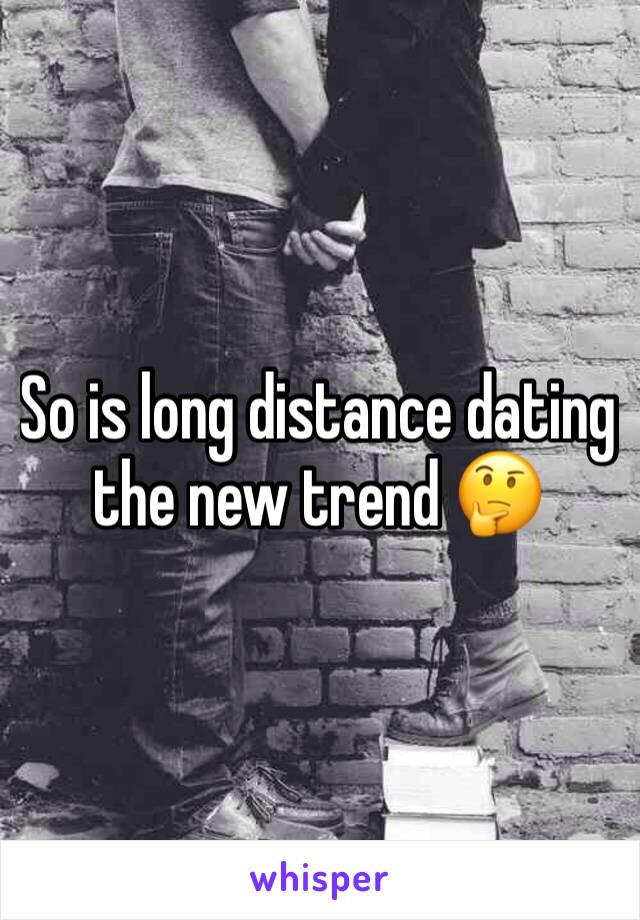 So is long distance dating the new trend 🤔