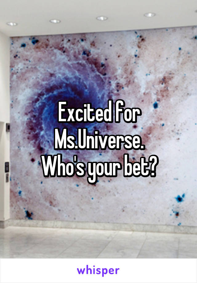 Excited for Ms.Universe. Who's your bet?