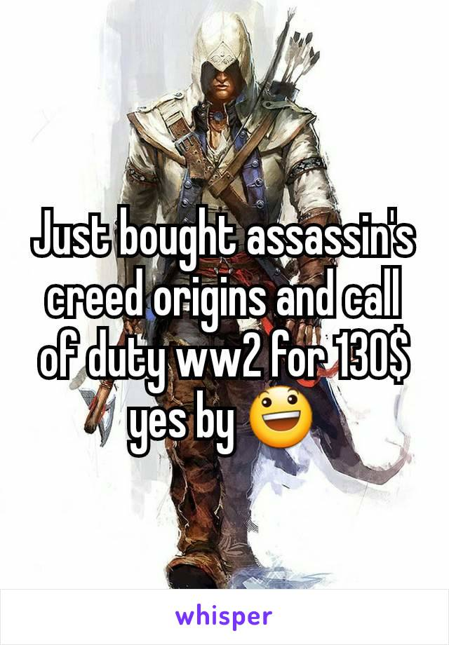 Just bought assassin's creed origins and call of duty ww2 for 130$ yes by 😃