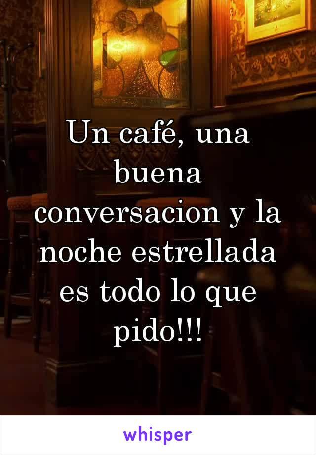 Un café, una buena conversacion y la noche estrellada es todo lo que pido!!!