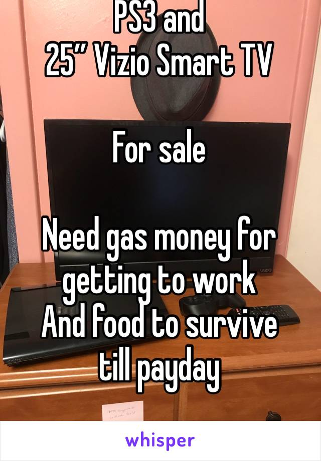 """PS3 and  25"""" Vizio Smart TV  For sale  Need gas money for getting to work And food to survive till payday"""
