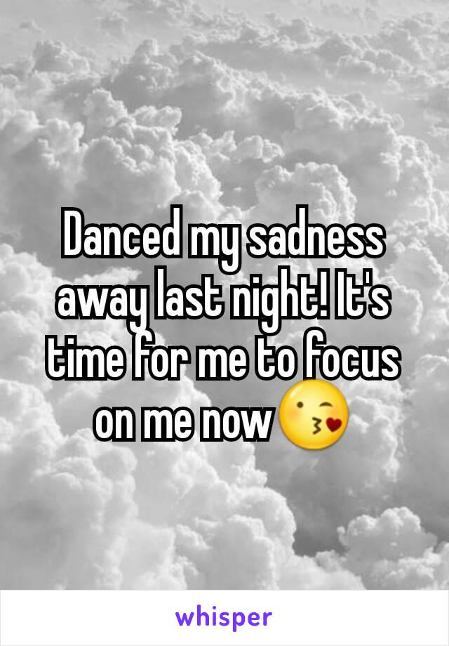 Danced my sadness away last night! It's time for me to focus on me now😘