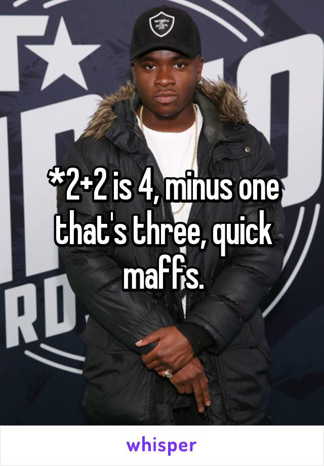 *2+2 is 4, minus one that's three, quick maffs.