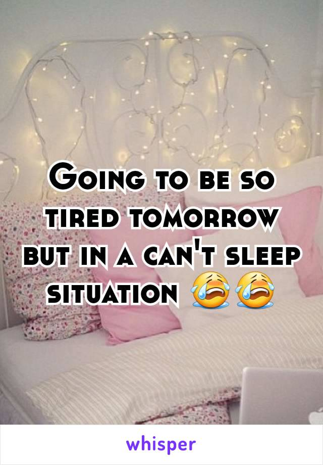 Going to be so tired tomorrow but in a can't sleep situation 😭😭