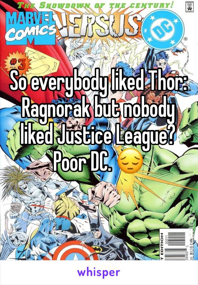 So everybody liked Thor: Ragnorak but nobody liked Justice League? Poor DC. 😔