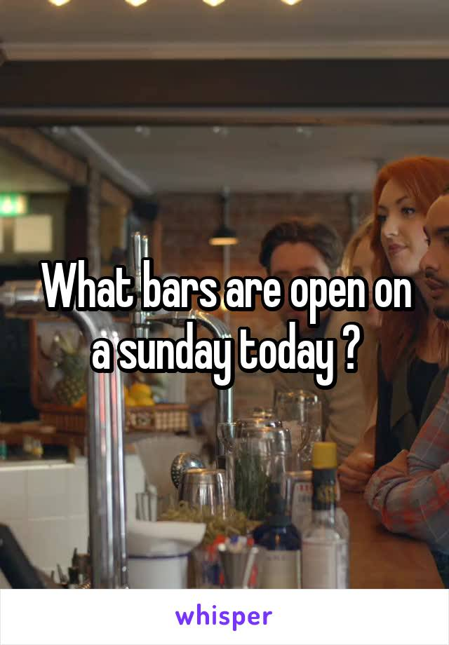 What bars are open on a sunday today ?
