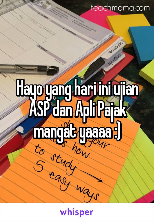 Hayo yang hari ini ujian ASP dan Apli Pajak mangat yaaaa :)