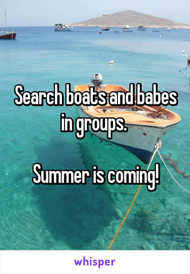 Search boats and babes in groups.   Summer is coming!