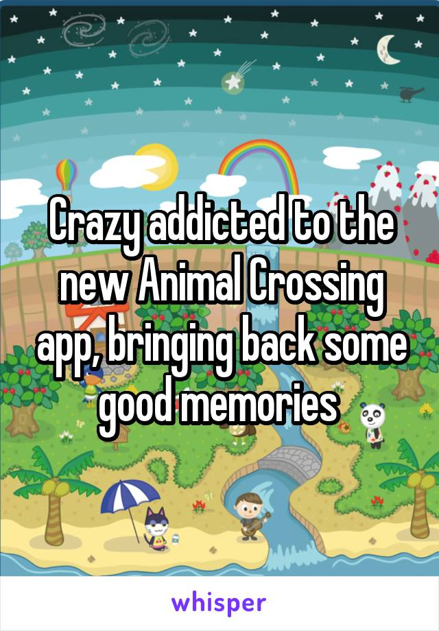 Crazy addicted to the new Animal Crossing app, bringing back some good memories