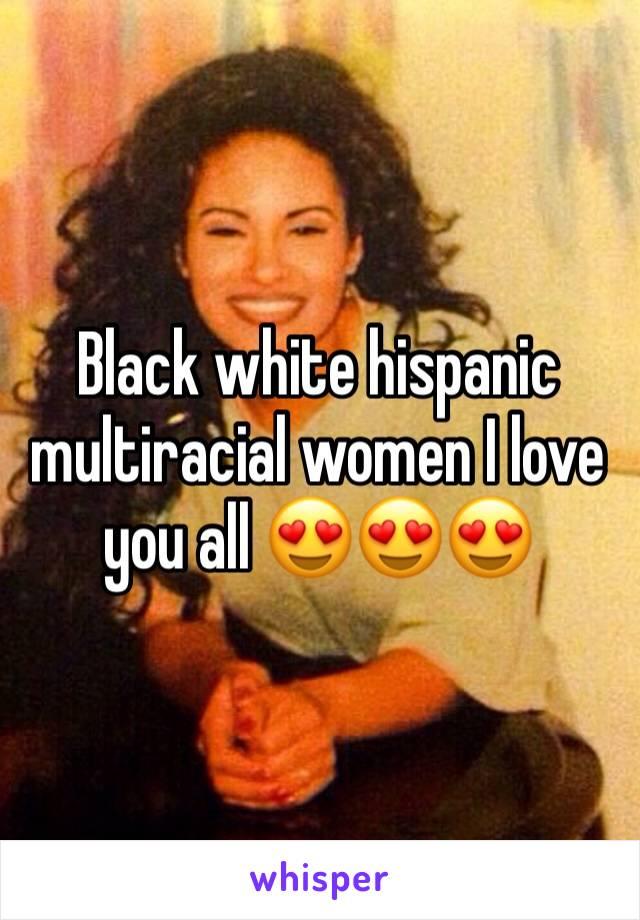 Black white hispanic multiracial women I love you all 😍😍😍
