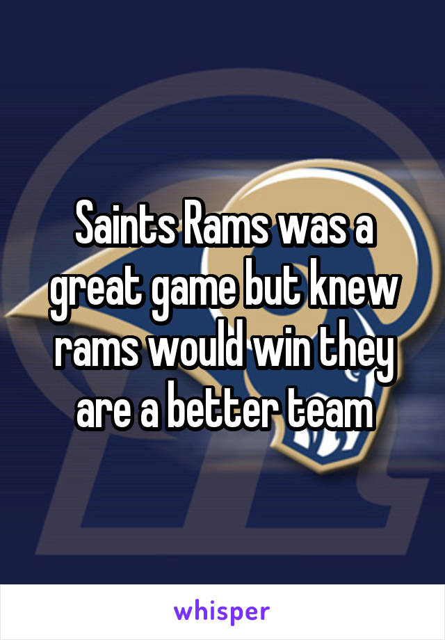 Saints Rams was a great game but knew rams would win they are a better team