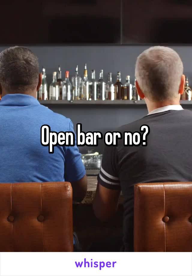 Open bar or no?