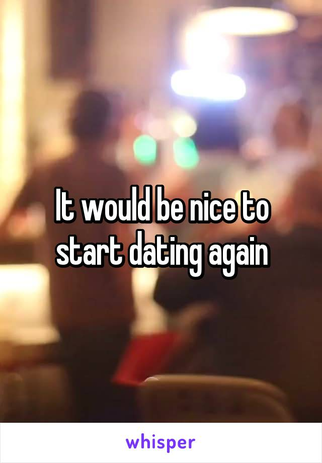 It would be nice to start dating again