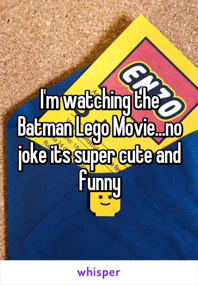 I'm watching the Batman Lego Movie...no joke its super cute and funny