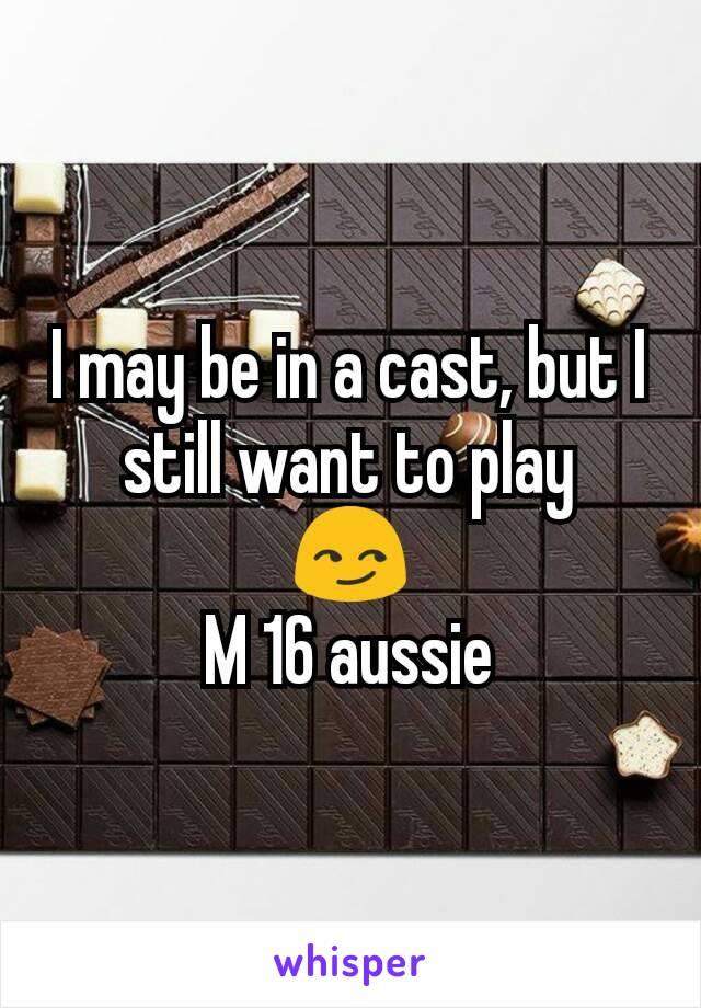 I may be in a cast, but I still want to play 😏 M 16 aussie